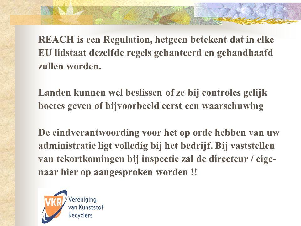 REACH is een Regulation, hetgeen betekent dat in elke EU lidstaat dezelfde regels gehanteerd en gehandhaafd zullen worden. Landen kunnen wel beslissen