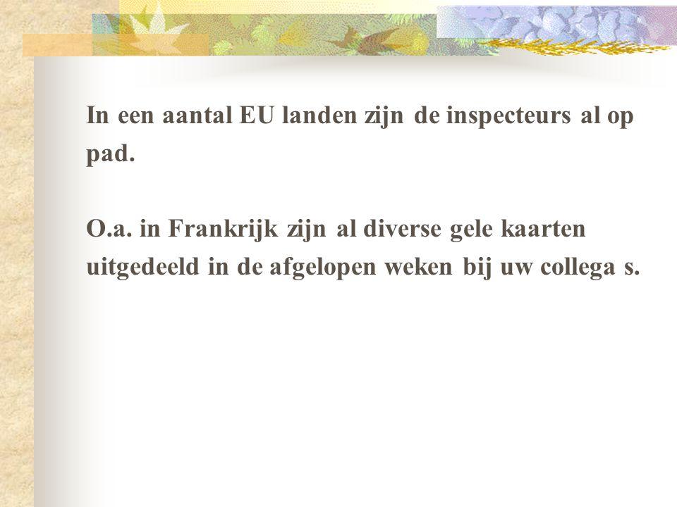In een aantal EU landen zijn de inspecteurs al op pad. O.a. in Frankrijk zijn al diverse gele kaarten uitgedeeld in de afgelopen weken bij uw collega