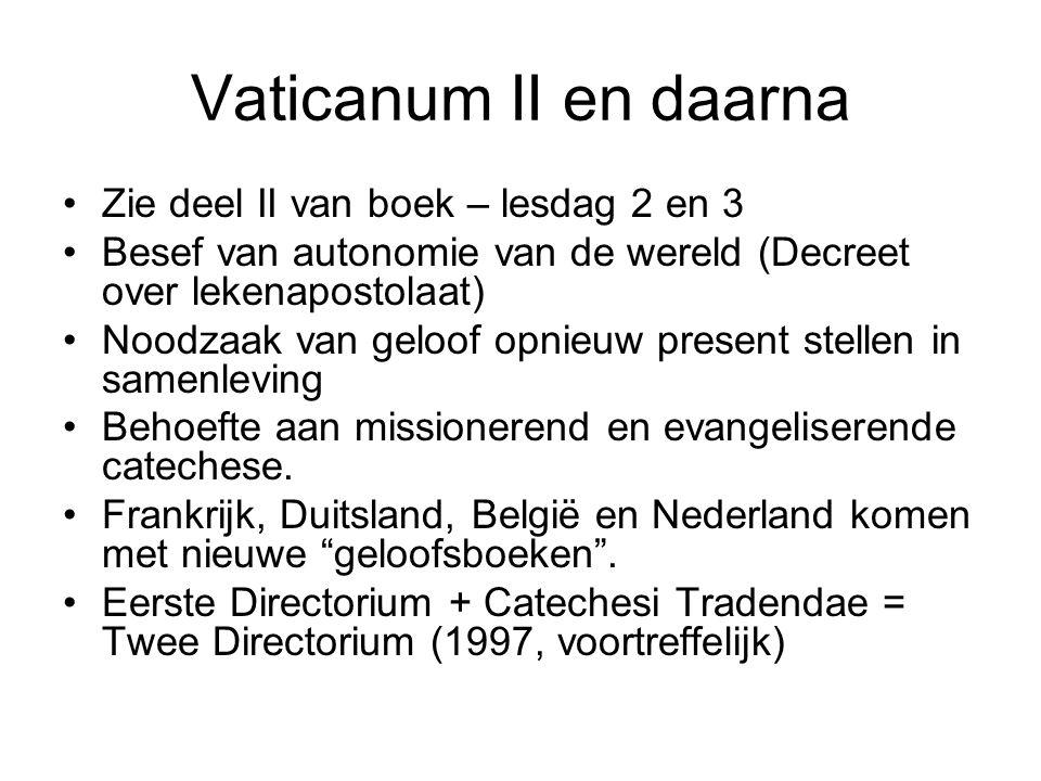 Vaticanum II en daarna •Zie deel II van boek – lesdag 2 en 3 •Besef van autonomie van de wereld (Decreet over lekenapostolaat) •Noodzaak van geloof opnieuw present stellen in samenleving •Behoefte aan missionerend en evangeliserende catechese.