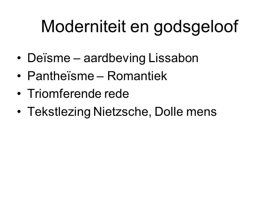 Moderniteit en godsgeloof •Deïsme – aardbeving Lissabon •Pantheïsme – Romantiek •Triomferende rede •Tekstlezing Nietzsche, Dolle mens