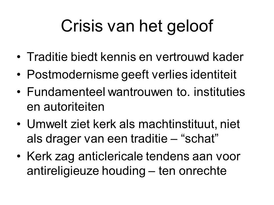 Crisis van het geloof •Traditie biedt kennis en vertrouwd kader •Postmodernisme geeft verlies identiteit •Fundamenteel wantrouwen to.