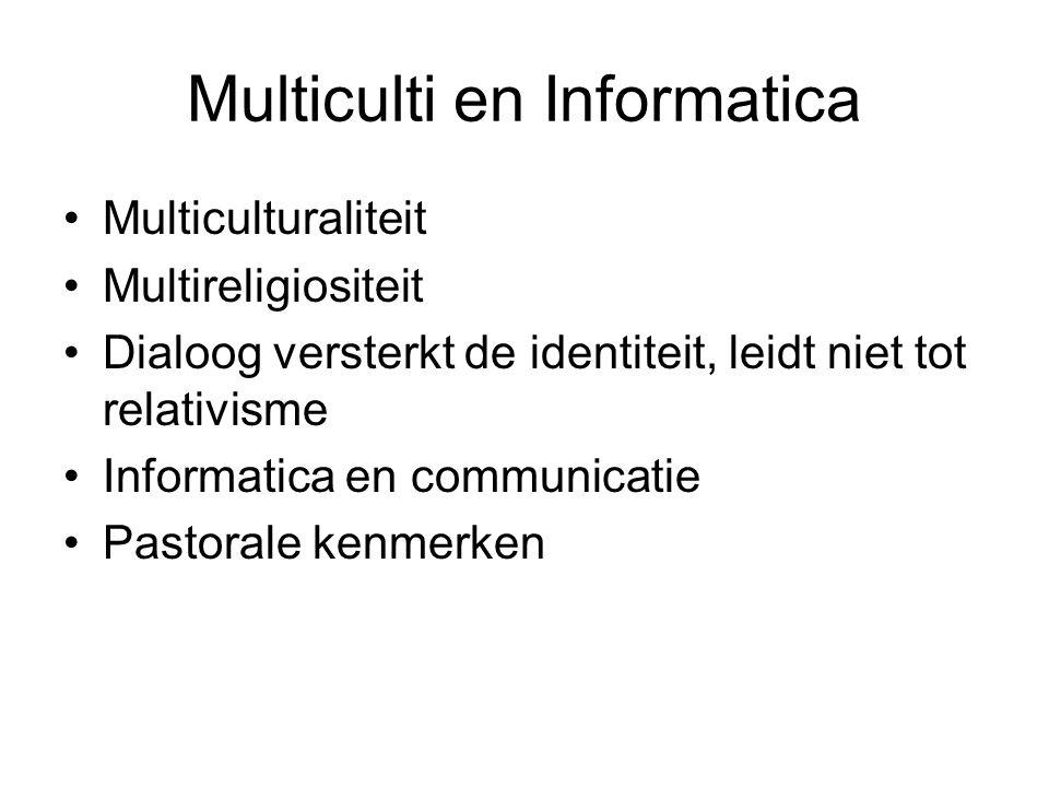Multiculti en Informatica •Multiculturaliteit •Multireligiositeit •Dialoog versterkt de identiteit, leidt niet tot relativisme •Informatica en communicatie •Pastorale kenmerken