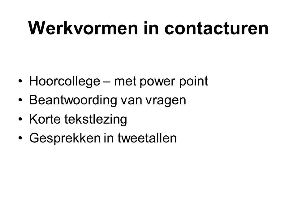 Werkvormen in contacturen •Hoorcollege – met power point •Beantwoording van vragen •Korte tekstlezing •Gesprekken in tweetallen