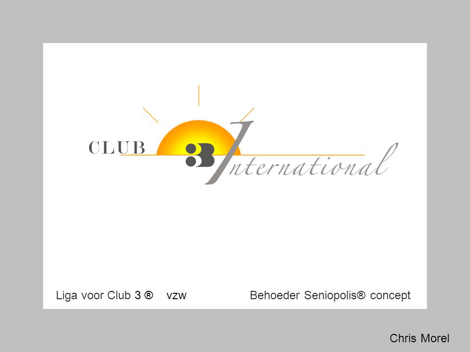 Chris Morel Liga voor Club 3 ® vzw Behoeder Seniopolis® concept
