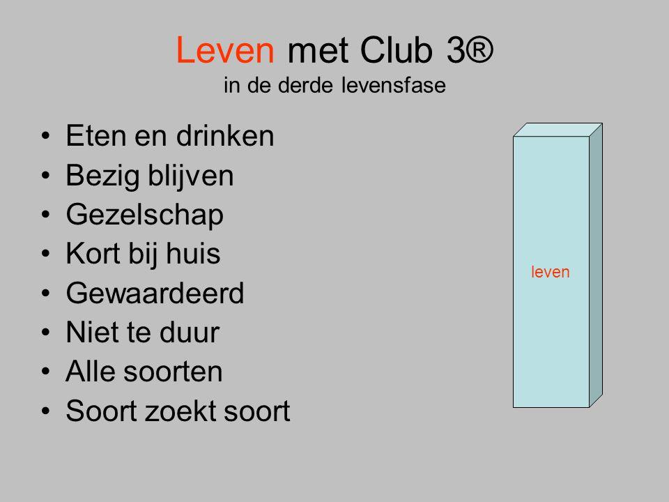 Leven met Club 3® in de derde levensfase •Eten en drinken •Bezig blijven •Gezelschap •Kort bij huis •Gewaardeerd •Niet te duur •Alle soorten •Soort zo