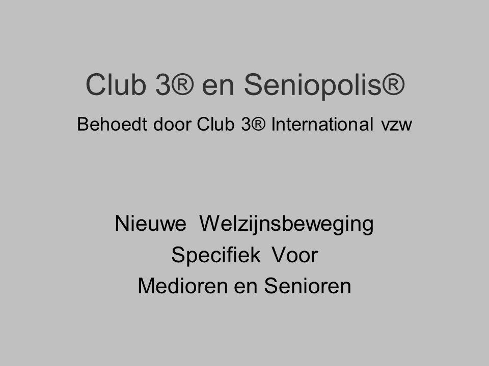 Club 3® en Seniopolis® Behoedt door Club 3® International vzw Nieuwe Welzijnsbeweging Specifiek Voor Medioren en Senioren