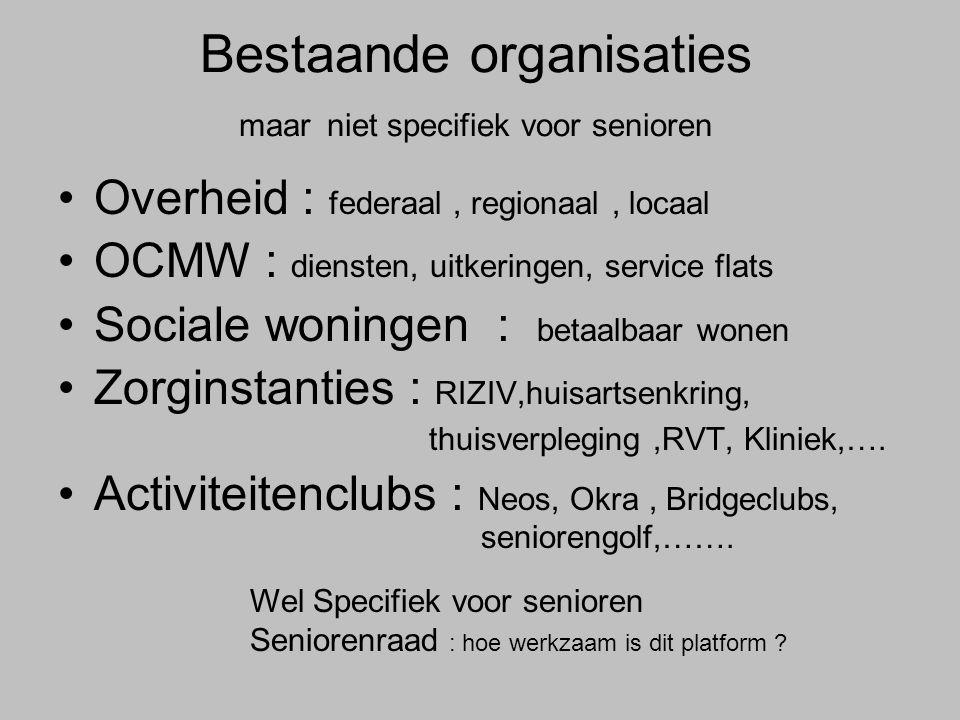 Bestaande organisaties maar niet specifiek voor senioren •Overheid : federaal, regionaal, locaal •OCMW : diensten, uitkeringen, service flats •Sociale