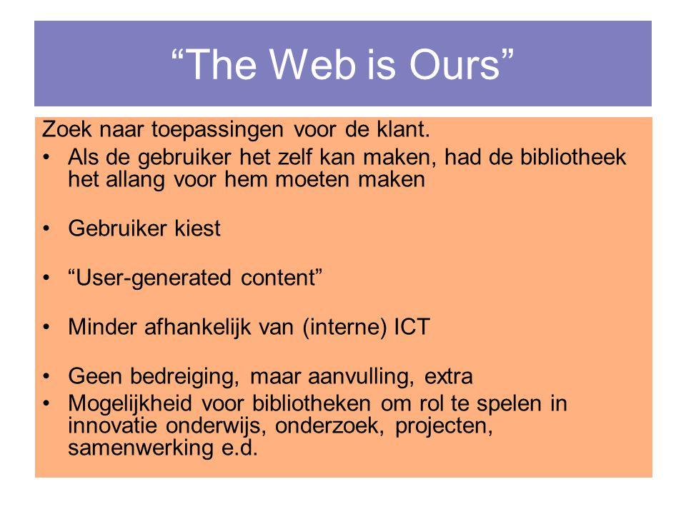 """""""The Web is Ours"""" Zoek naar toepassingen voor de klant. •Als de gebruiker het zelf kan maken, had de bibliotheek het allang voor hem moeten maken •Geb"""