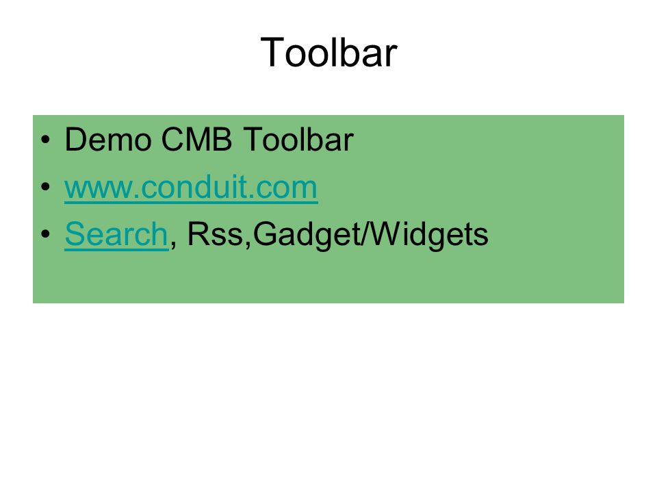 Toolbar •Demo CMB Toolbar •www.conduit.comwww.conduit.com •Search, Rss,Gadget/WidgetsSearch