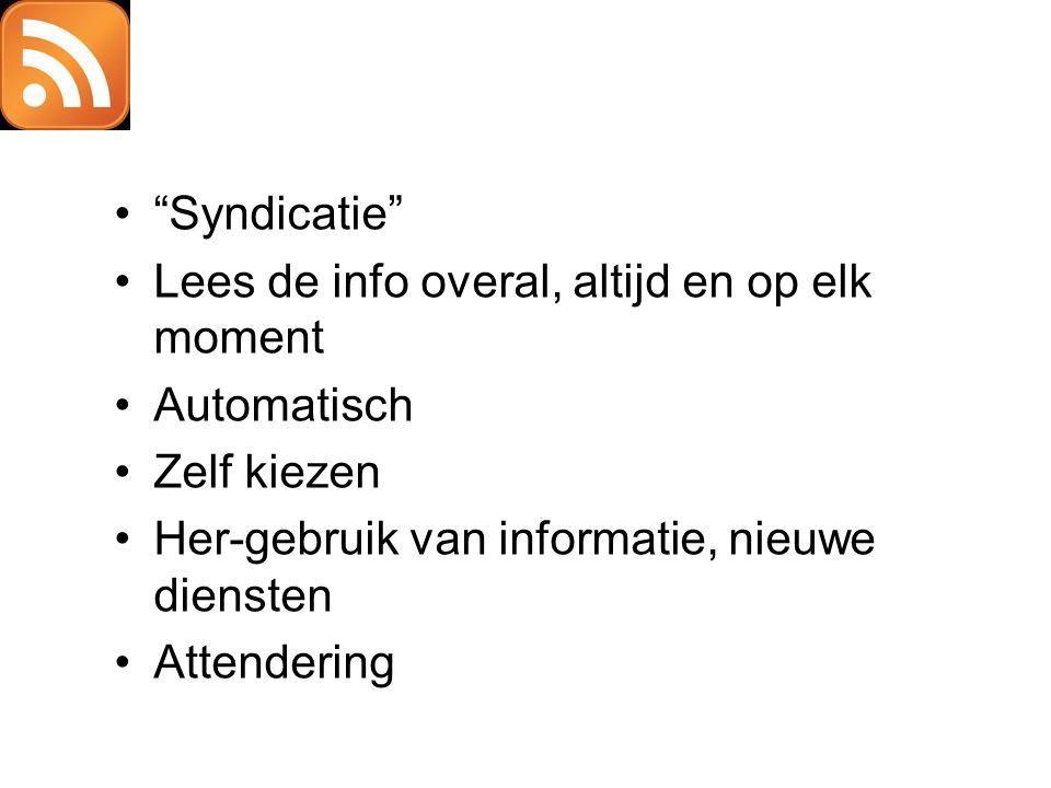 """RSS •""""Syndicatie"""" •Lees de info overal, altijd en op elk moment •Automatisch •Zelf kiezen •Her-gebruik van informatie, nieuwe diensten •Attendering"""