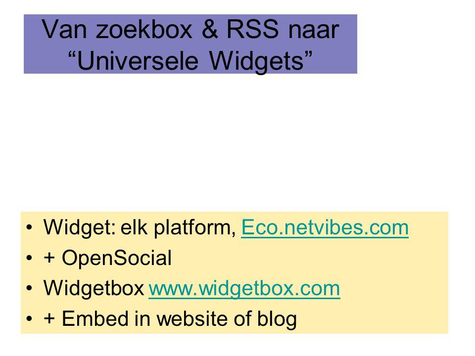 """Van zoekbox & RSS naar """"Universele Widgets"""" •Widget: elk platform, Eco.netvibes.comEco.netvibes.com •+ OpenSocial •Widgetbox www.widgetbox.comwww.widg"""