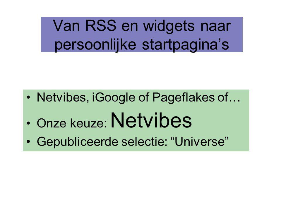 """Van RSS en widgets naar persoonlijke startpagina's •Netvibes, iGoogle of Pageflakes of… •Onze keuze: Netvibes •Gepubliceerde selectie: """"Universe"""""""