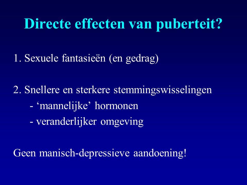 Directe effecten van puberteit.1. Sexuele fantasieën (en gedrag) 2.