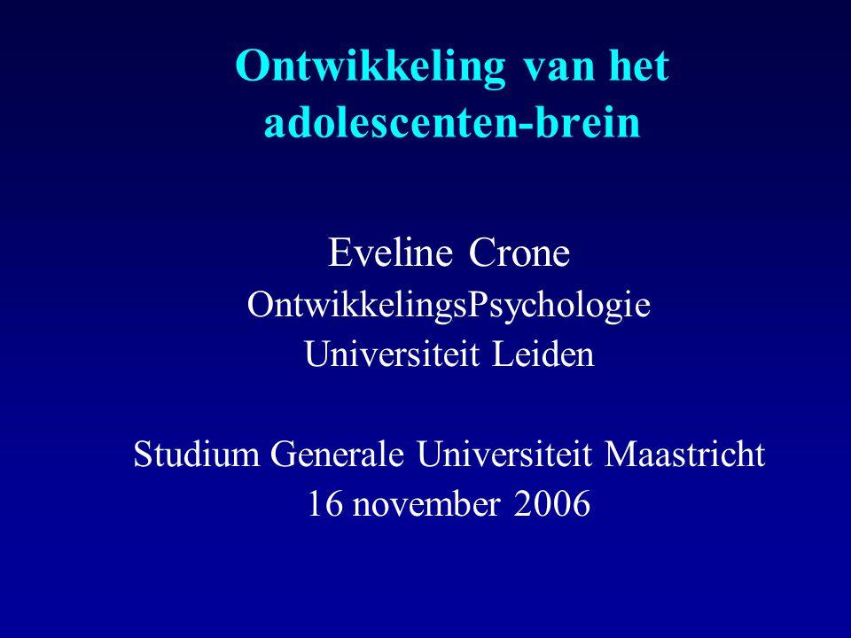 Ontwikkeling van het adolescenten-brein Eveline Crone OntwikkelingsPsychologie Universiteit Leiden Studium Generale Universiteit Maastricht 16 november 2006
