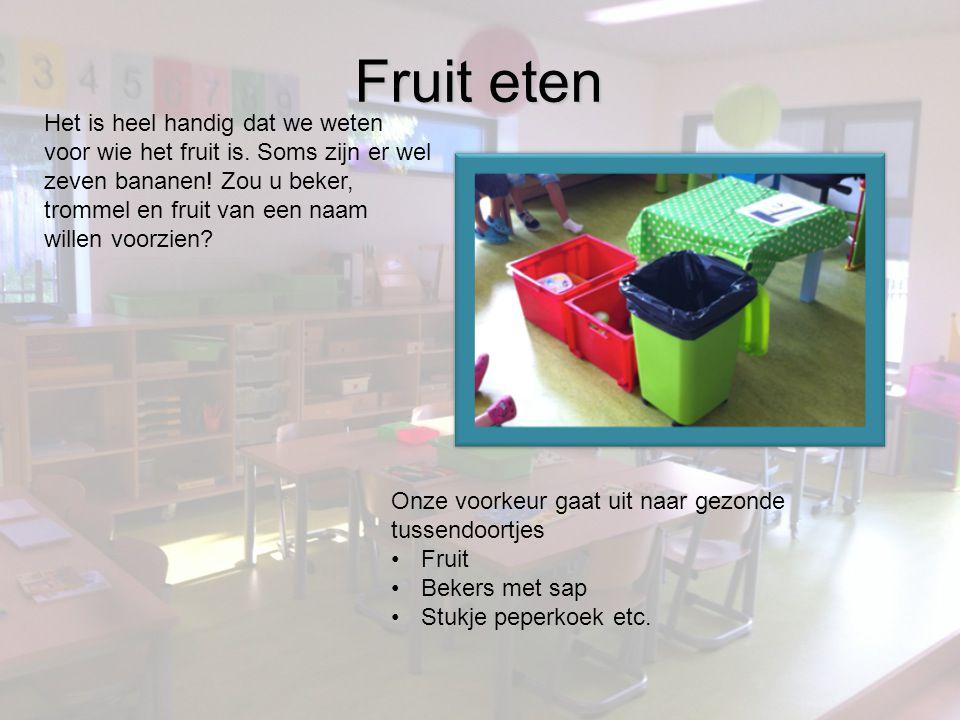 Fruit eten Onze voorkeur gaat uit naar gezonde tussendoortjes •Fruit •Bekers met sap •Stukje peperkoek etc.