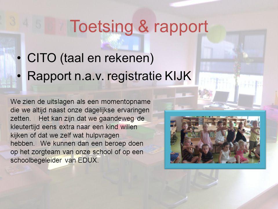 Toetsing & rapport •CITO (taal en rekenen) •Rapport n.a.v.