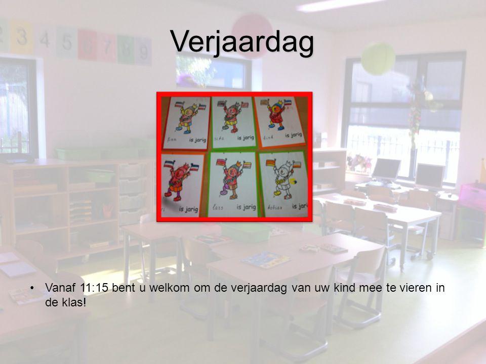 Verjaardag •Vanaf 11:15 bent u welkom om de verjaardag van uw kind mee te vieren in de klas!