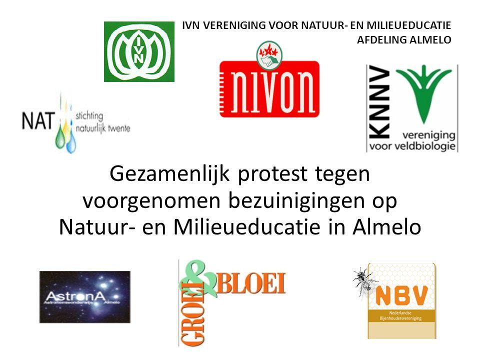 IVN VERENIGING VOOR NATUUR- EN MILIEUEDUCATIE AFDELING ALMELO Gezamenlijk protest tegen voorgenomen bezuinigingen op Natuur- en Milieueducatie in Almelo