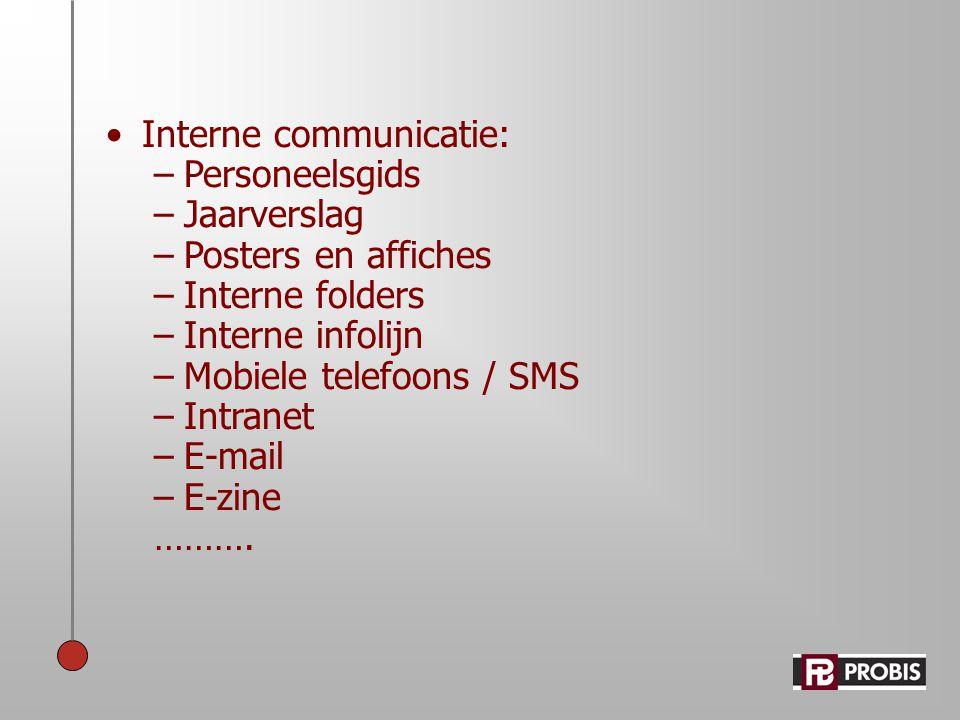 •Interne communicatie: –Personeelsgids –Jaarverslag –Posters en affiches –Interne folders –Interne infolijn –Mobiele telefoons / SMS –Intranet –E-mail