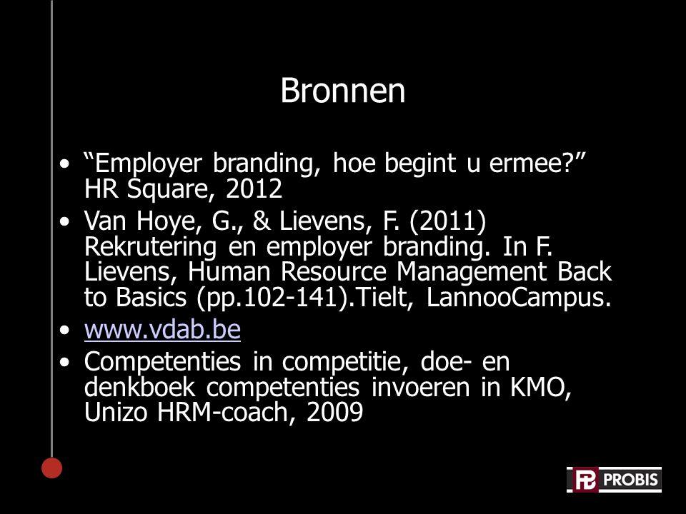 "Bronnen •""Employer branding, hoe begint u ermee?"" HR Square, 2012 •Van Hoye, G., & Lievens, F. (2011) Rekrutering en employer branding. In F. Lievens,"