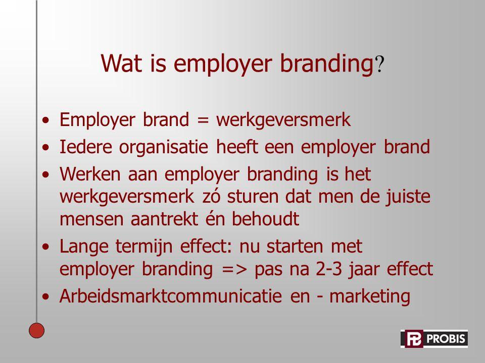 Wat is employer branding ? •Employer brand = werkgeversmerk •Iedere organisatie heeft een employer brand •Werken aan employer branding is het werkgeve