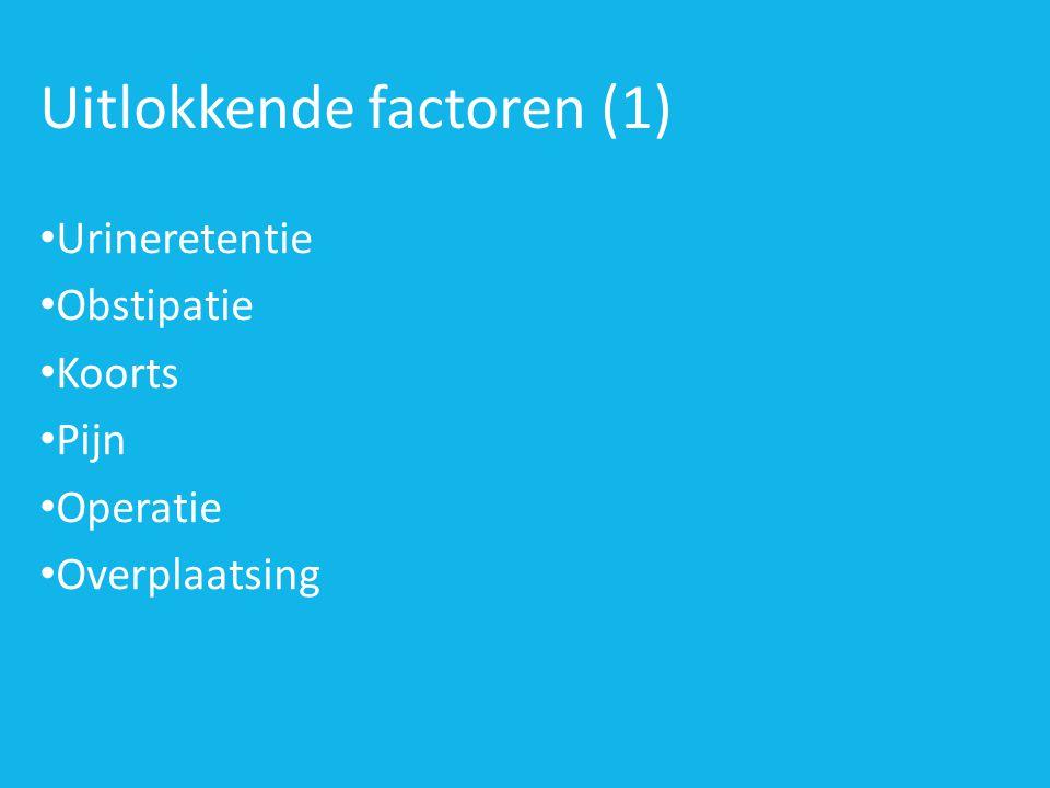 Uitlokkende factoren (1) • Urineretentie • Obstipatie • Koorts • Pijn • Operatie • Overplaatsing