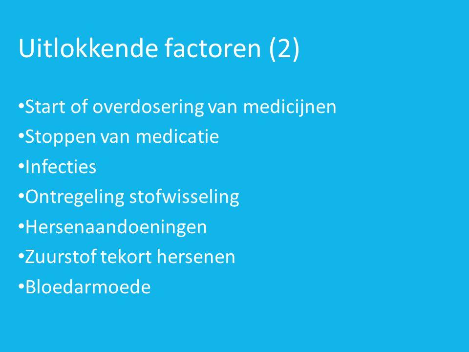 Uitlokkende factoren (2) • Start of overdosering van medicijnen • Stoppen van medicatie • Infecties • Ontregeling stofwisseling • Hersenaandoeningen • Zuurstof tekort hersenen • Bloedarmoede