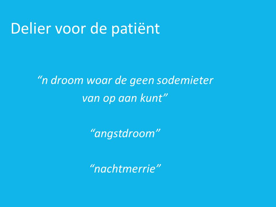 """Delier voor de patiënt """"n droom woar de geen sodemieter van op aan kunt"""" """"angstdroom"""" """"nachtmerrie"""""""