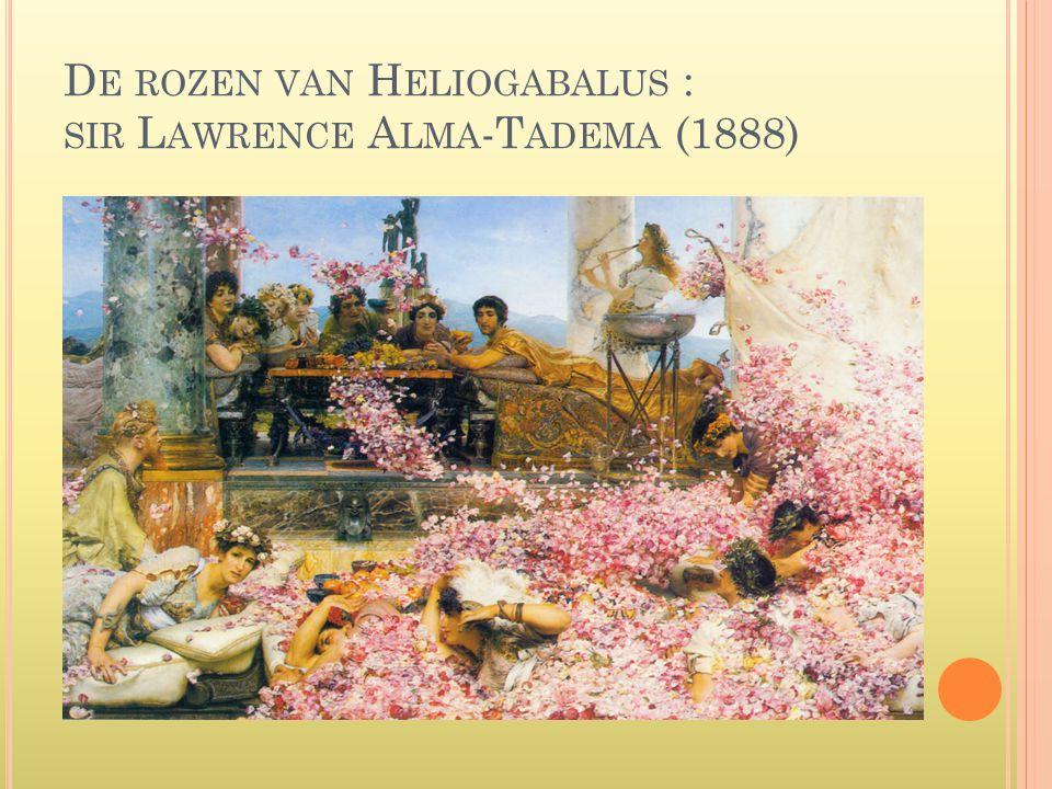 D E ROZEN VAN H ELIOGABALUS : SIR L AWRENCE A LMA -T ADEMA (1888)