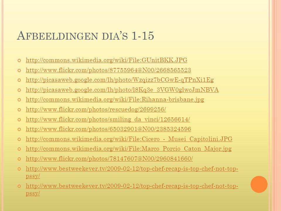 A FBEELDINGEN DIA ' S 1-15 http://commons.wikimedia.org/wiki/File:GUnitBKK.JPG http://www.flickr.com/photos/87755964@N00/2668565523 http://picasaweb.g