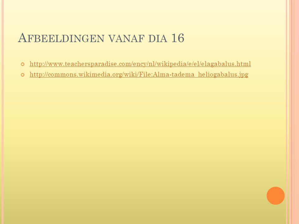 A FBEELDINGEN VANAF DIA 16 http://www.teachersparadise.com/ency/nl/wikipedia/e/el/elagabalus.html http://commons.wikimedia.org/wiki/File:Alma-tadema_h