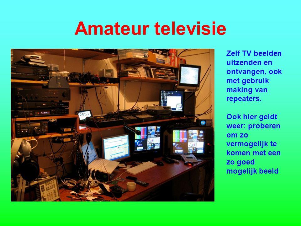 Amateur televisie Zelf TV beelden uitzenden en ontvangen, ook met gebruik making van repeaters.