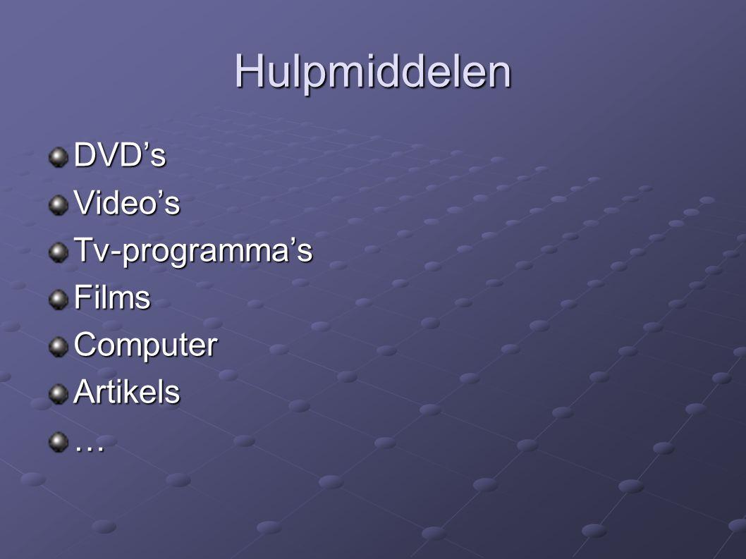 Hulpmiddelen DVD'sVideo'sTv-programma'sFilmsComputerArtikels…