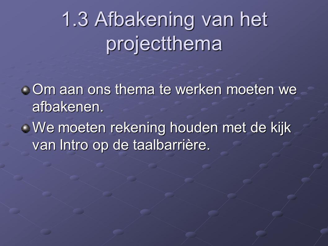 1.3 Afbakening van het projectthema Om aan ons thema te werken moeten we afbakenen.
