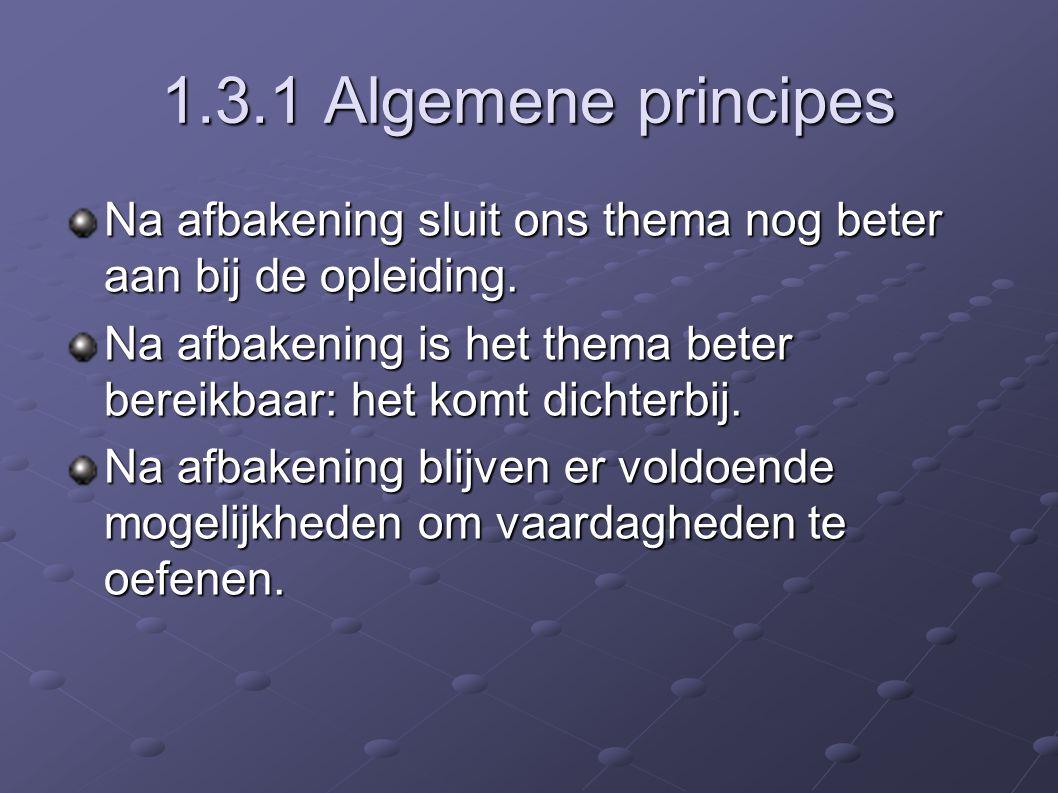 1.3.1 Algemene principes Na afbakening sluit ons thema nog beter aan bij de opleiding.