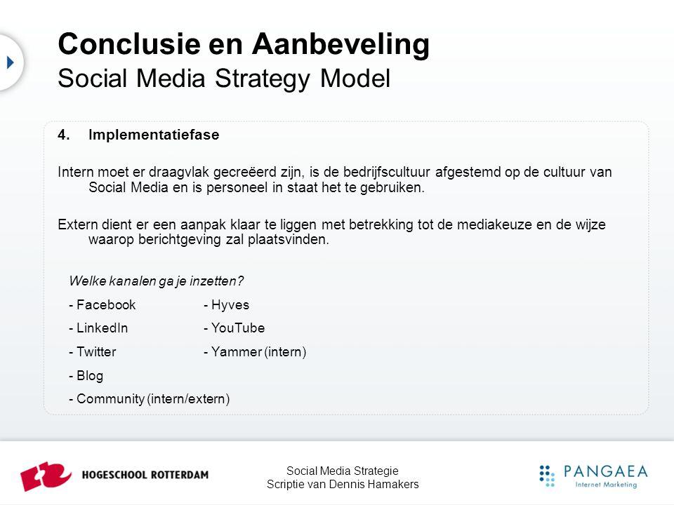 Social Media Strategie Scriptie van Dennis Hamakers 4.Implementatiefase Intern moet er draagvlak gecreëerd zijn, is de bedrijfscultuur afgestemd op de