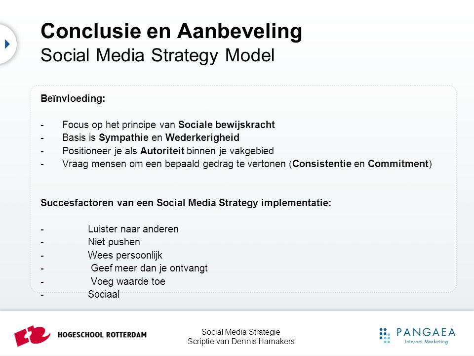 Social Media Strategie Scriptie van Dennis Hamakers Beïnvloeding: -Focus op het principe van Sociale bewijskracht -Basis is Sympathie en Wederkerighei