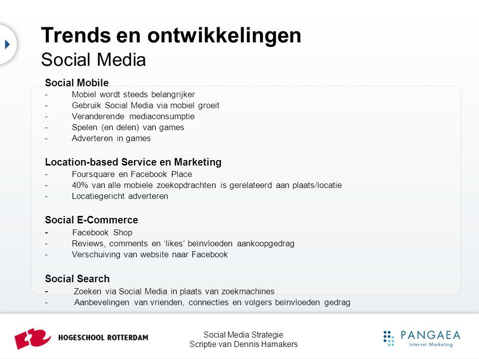 Social Media Strategie Scriptie van Dennis Hamakers Trends en ontwikkelingen Social Media Social Mobile - Mobiel wordt steeds belangrijker - Gebruik S