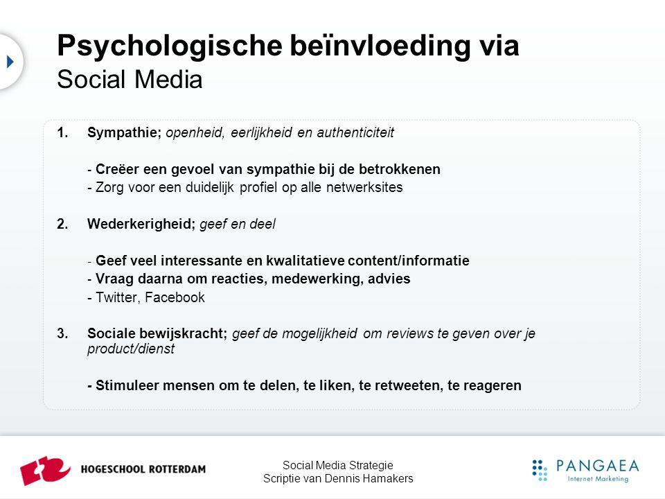 Social Media Strategie Scriptie van Dennis Hamakers Psychologische beïnvloeding via Social Media 1.Sympathie; openheid, eerlijkheid en authenticiteit