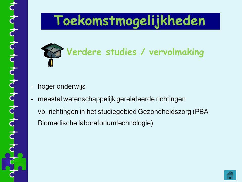 Verdere studies / vervolmaking -hoger onderwijs -meestal wetenschappelijk gerelateerde richtingen vb. richtingen in het studiegebied Gezondheidszorg (