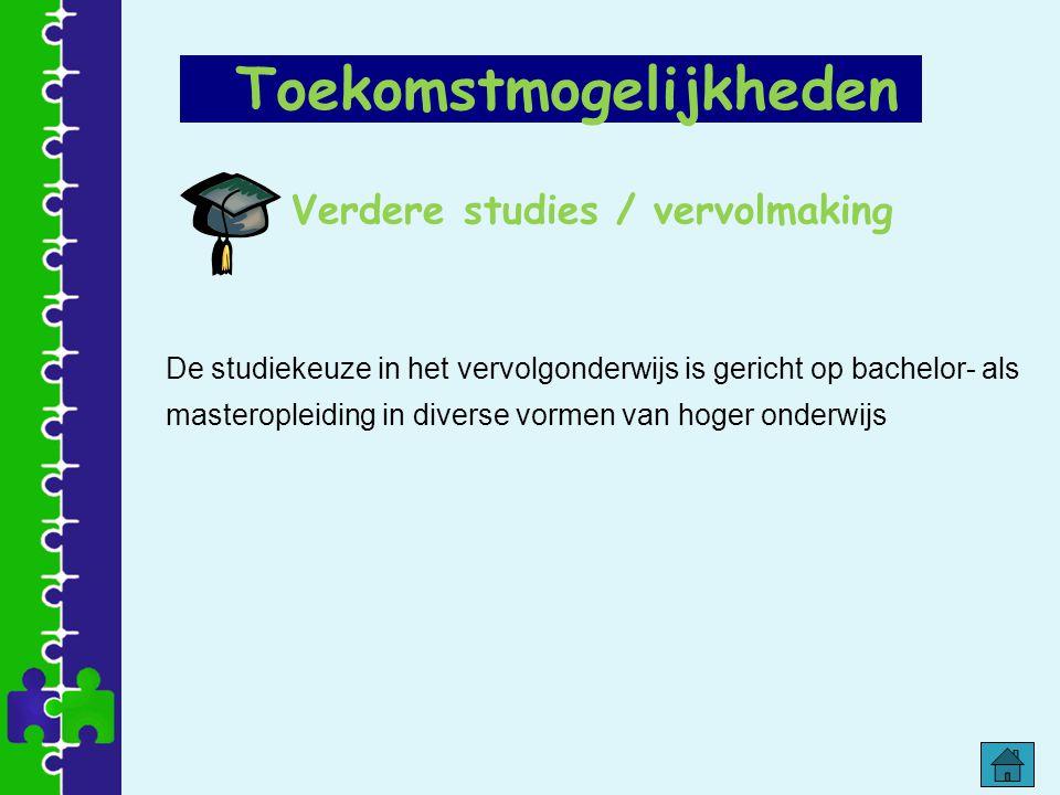Verdere studies / vervolmaking De studiekeuze in het vervolgonderwijs is gericht op bachelor- als masteropleiding in diverse vormen van hoger onderwij