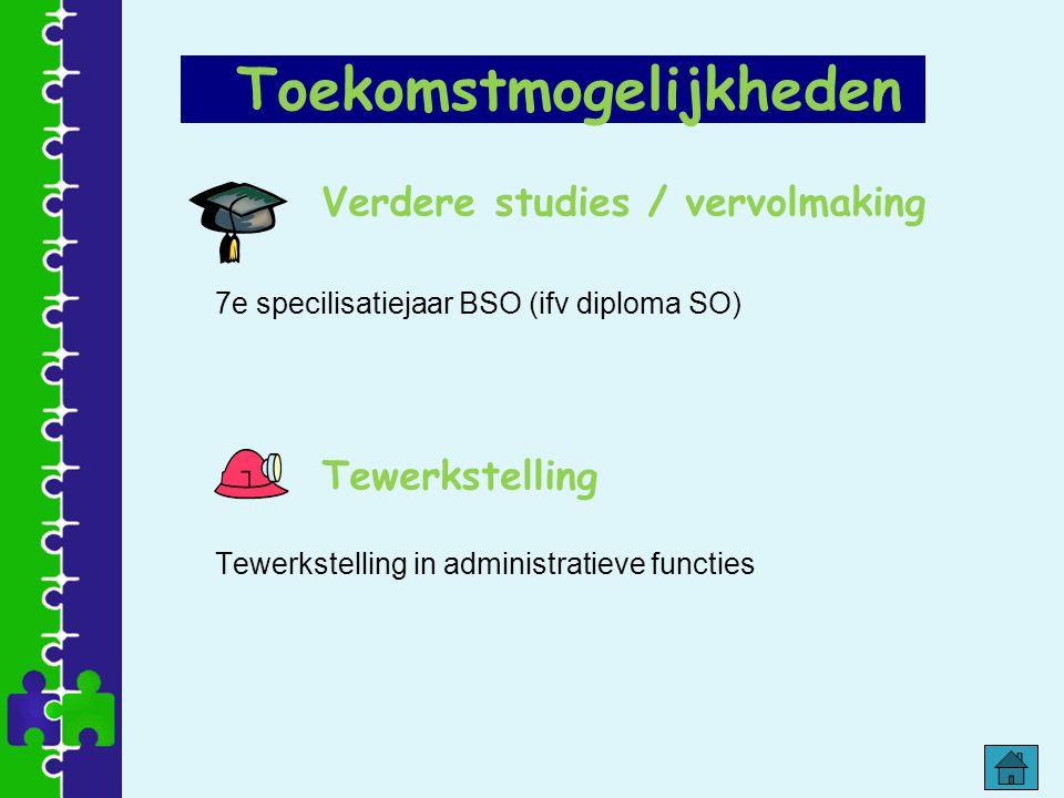 Verdere studies / vervolmaking 7e specilisatiejaar BSO (ifv diploma SO) Tewerkstelling Tewerkstelling in administratieve functies Toekomstmogelijkhede
