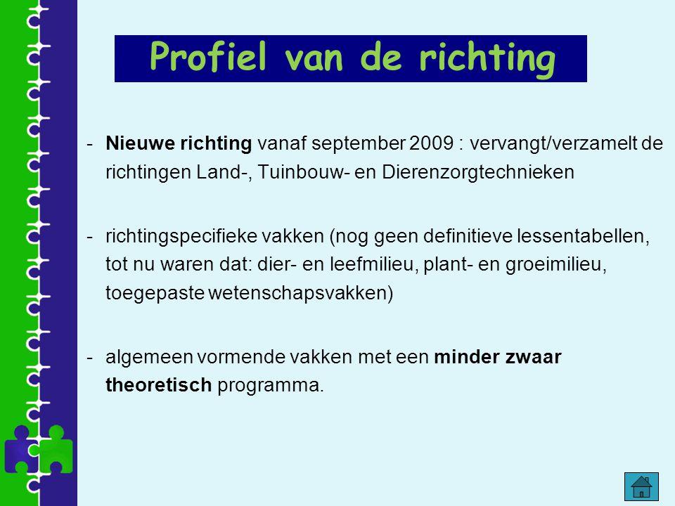 -Nieuwe richting vanaf september 2009 : vervangt/verzamelt de richtingen Land-, Tuinbouw- en Dierenzorgtechnieken -richtingspecifieke vakken (nog geen