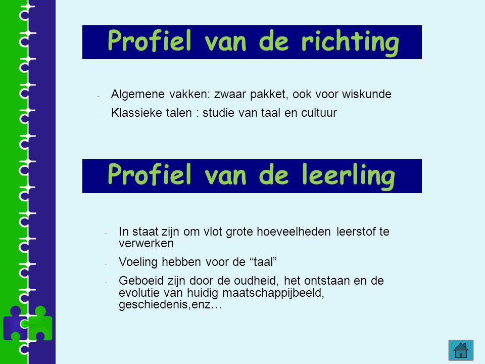 Profiel van de richting - Algemene vakken: zwaar pakket, ook voor wiskunde - Klassieke talen : studie van taal en cultuur Profiel van de leerling - In