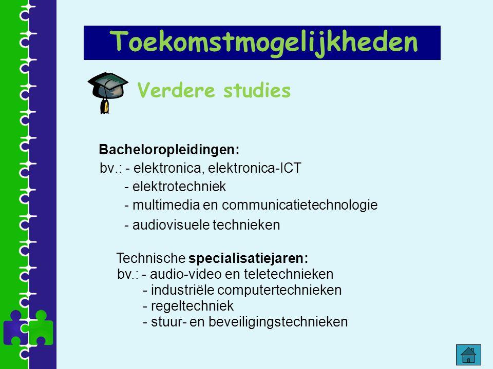 Verdere studies Bacheloropleidingen: bv.: - elektronica, elektronica-ICT - elektrotechniek - multimedia en communicatietechnologie - audiovisuele tech
