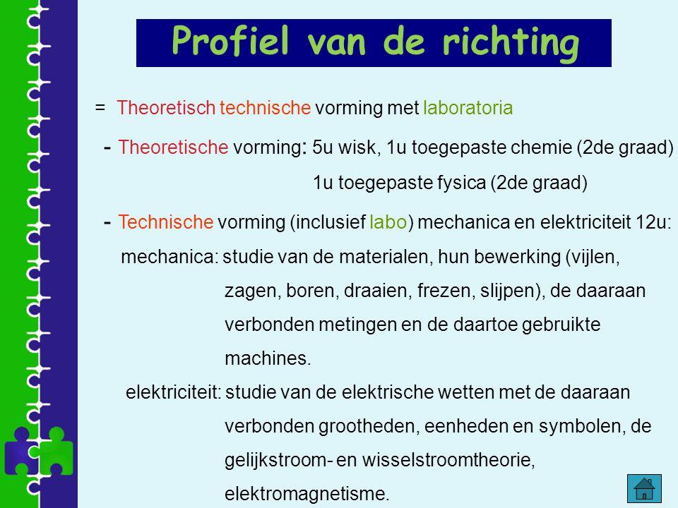 = Theoretisch technische vorming met laboratoria - Theoretische vorming : 5u wisk, 1u toegepaste chemie (2de graad) 1u toegepaste fysica (2de graad) -