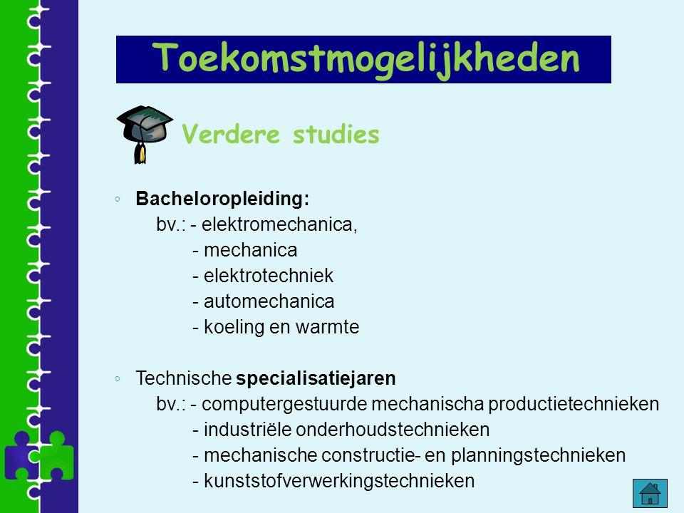 Verdere studies ◦ Bacheloropleiding: bv.: - elektromechanica, - mechanica - elektrotechniek - automechanica - koeling en warmte ◦ Technische specialis