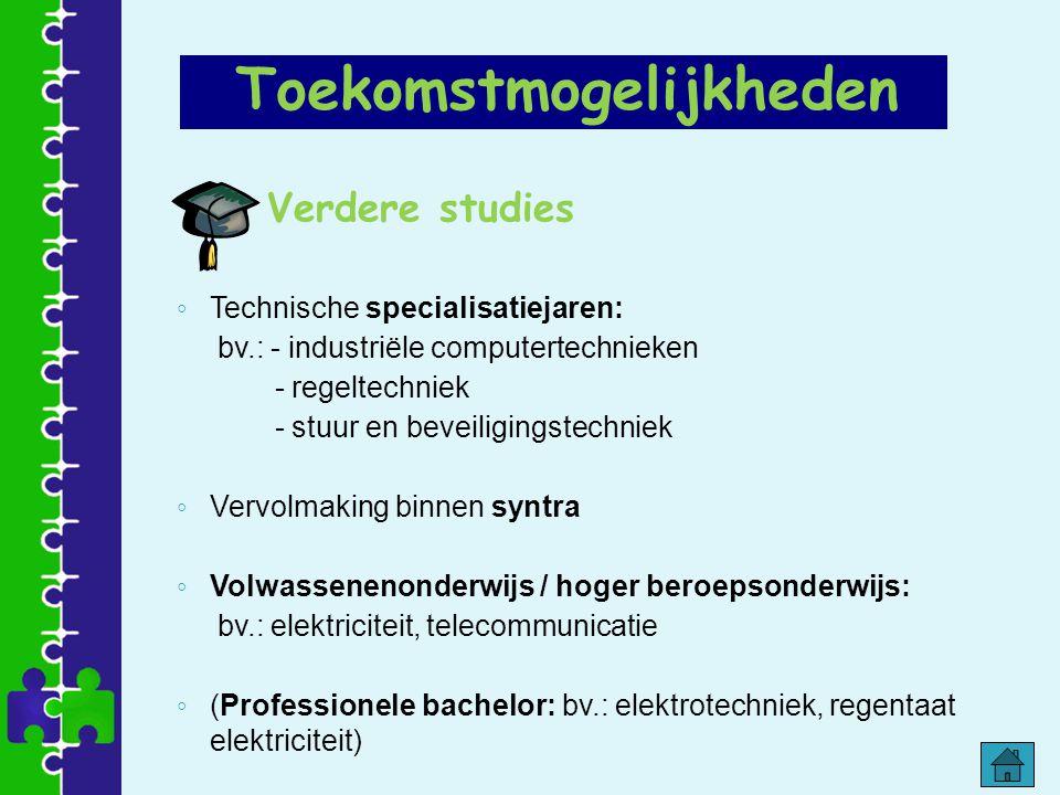 Verdere studies ◦ Technische specialisatiejaren: bv.: - industriële computertechnieken - regeltechniek - stuur en beveiligingstechniek ◦ Vervolmaking