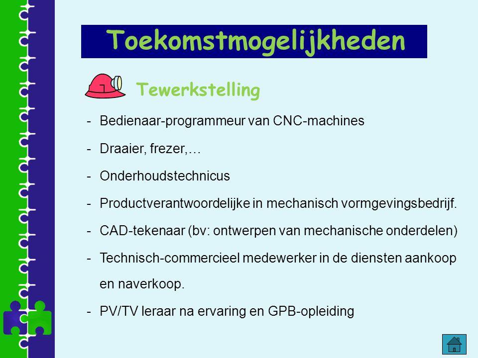 Tewerkstelling -Bedienaar-programmeur van CNC-machines -Draaier, frezer,… -Onderhoudstechnicus -Productverantwoordelijke in mechanisch vormgevingsbedr