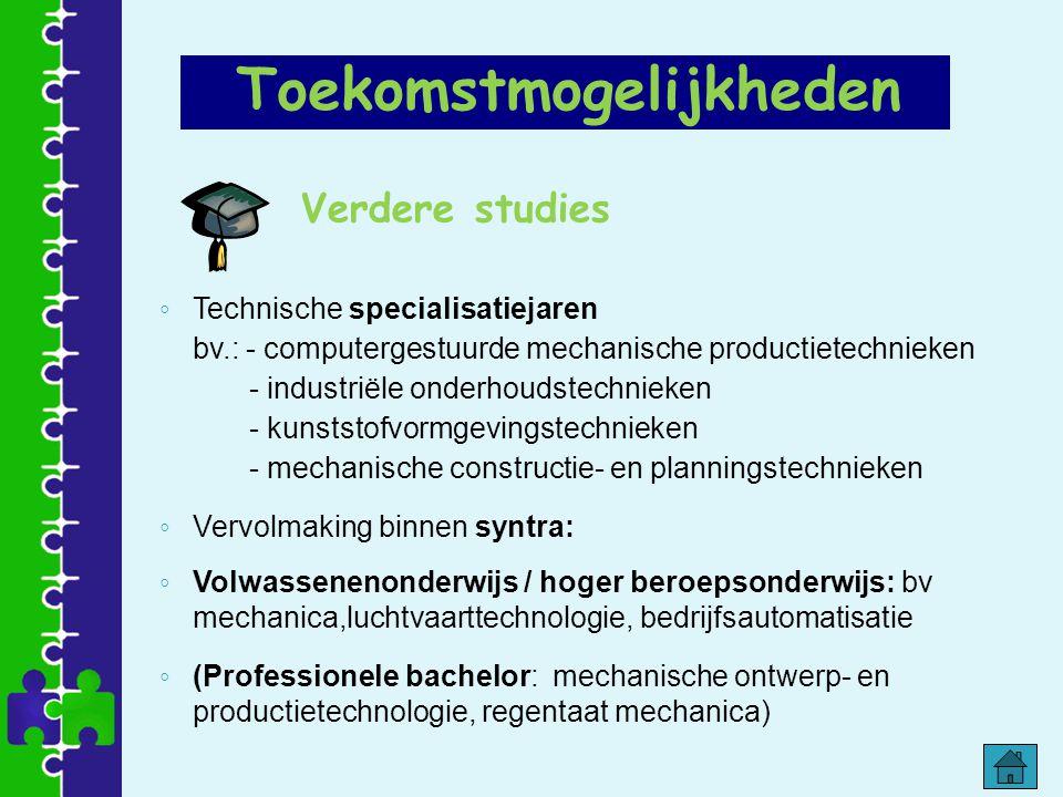 Verdere studies ◦ Technische specialisatiejaren bv.: - computergestuurde mechanische productietechnieken - industriële onderhoudstechnieken - kunststo